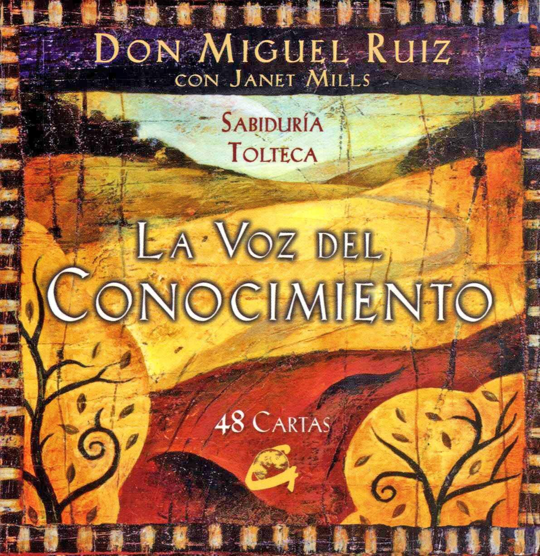 """""""La voz del conocimeinto"""" Cartas de sabiduría Tolteca por Miguel Ruiz & Janet Mills."""