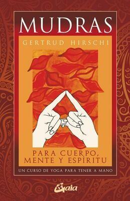 Mudras para cuerpo, mente y espíritu: Un curso de yoga para tener a mano por Gertrud Hirschi. (68 Cartas + Libro)