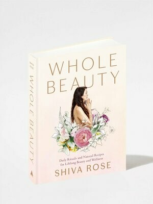 Whole Beauty : Daily Rituals and Natural Recipes for Lifelong Beauty and Wellness