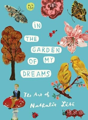 In the Garden of My Dreams : The Art of Nathalie Lété