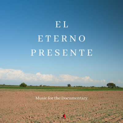 El Eterno Presente (Music for the Documentary)