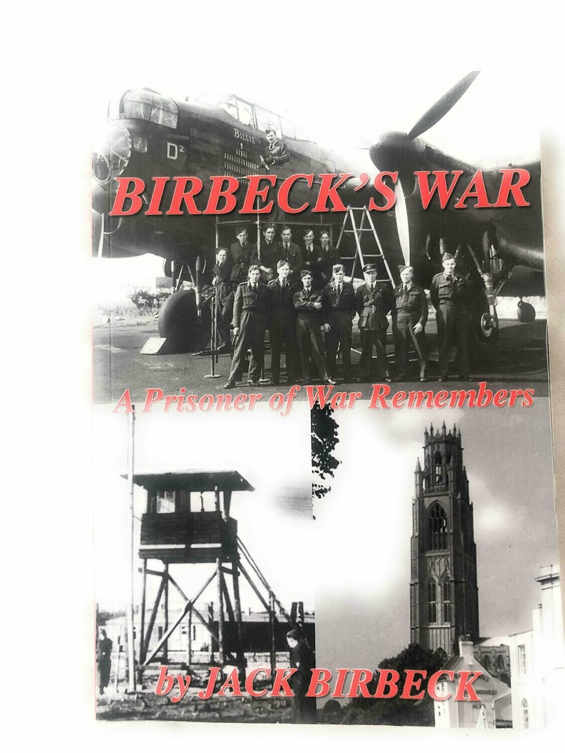 Birbeck's War - A Prisoner Of War Remembers