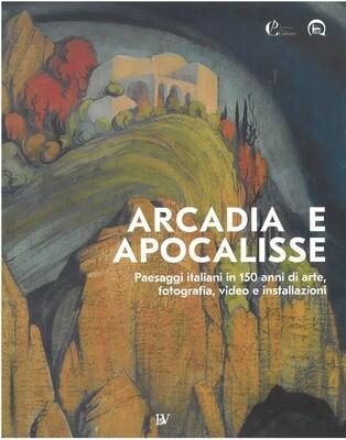 ARCADIA E APOCALISSE PAESAGGI ITALIANI IN 150 ANNI DI ARTE, FOTOGRAFIA, VIDEO E INSTALLAZIONI