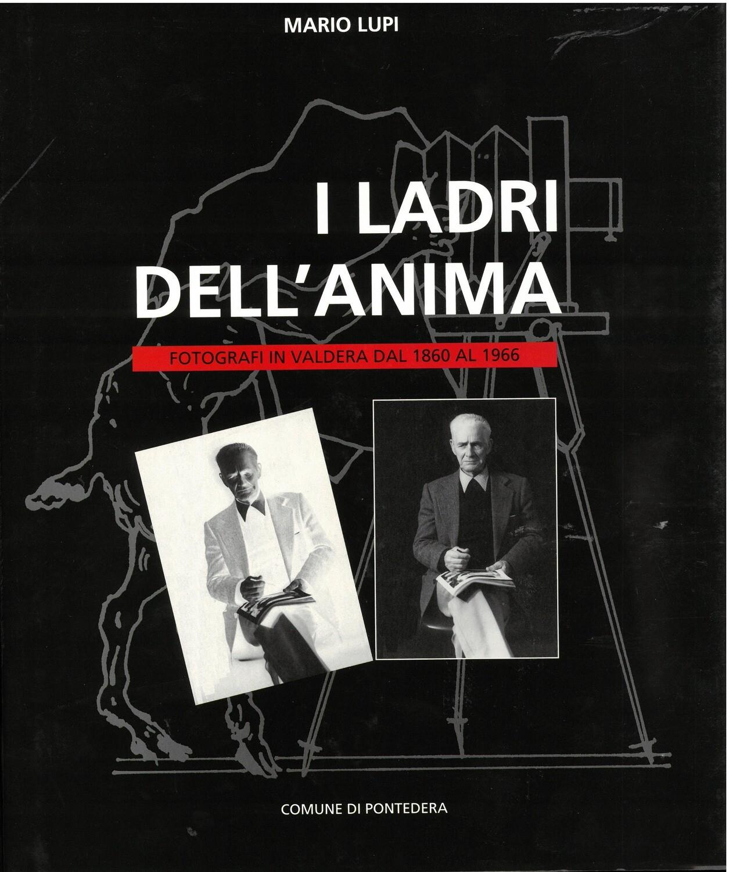 I LADRI DELL'ANIMA,  fotografi in valdera dal 1860 al 1966