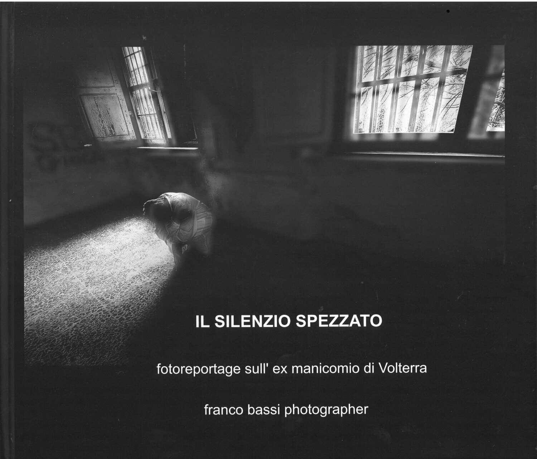 IL SILENZIO SPEZZATO - FOTOREPORTAGE SULL'EX MANICOMIO DI VOLTERRA