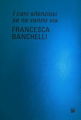 I CANI SILENZIONSI SE NE VANNO VIA - FRANCESCA BANCHELLI