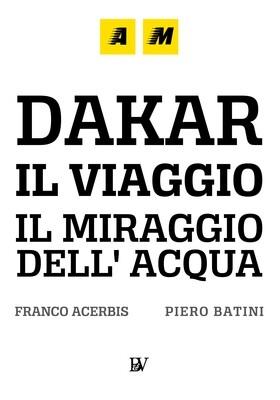 DAKAR IL VIAGGIO IL MIRAGGIO DELL'ACQUA - FRANCO ACERBIS PIERO BATINI