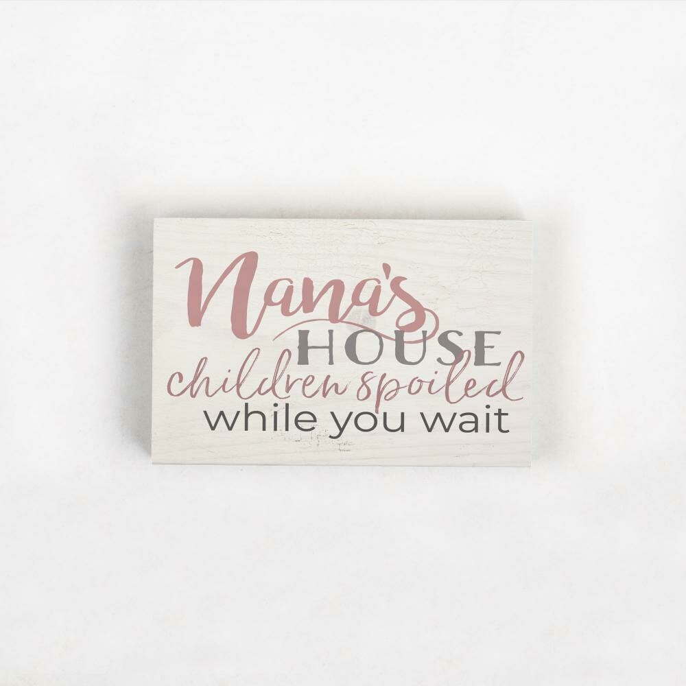 Wood Word Block Small - Nana's House - Children spoiled while you wait - 3.5 x 5 inches - P.G. Dunn