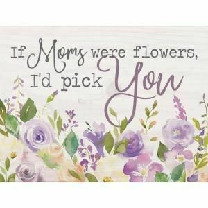 Wood Word Block - If Moms were flowers, I'd pick You! - 7 x 5 inches - P.G. Dunn