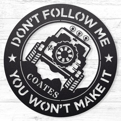 Don't Follow Me - Jeep Custom Sign • 14 Gauge Steel