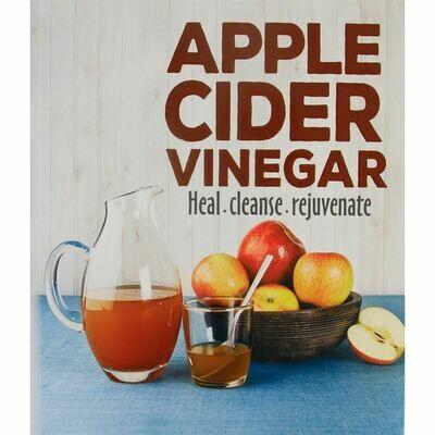 Apple Cider Vinegar: Heal, Cleanse,
