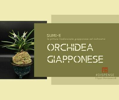 28 e 30 SETTEMBRE 2020 Sumi-e Experience on-line:  l'orchidea giapponese