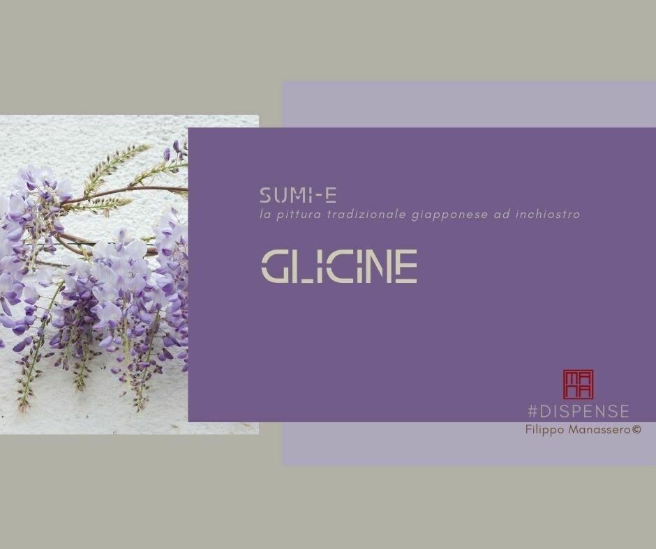 17 e 19 MAGGIO Sumi-e Experience On-line: glicine