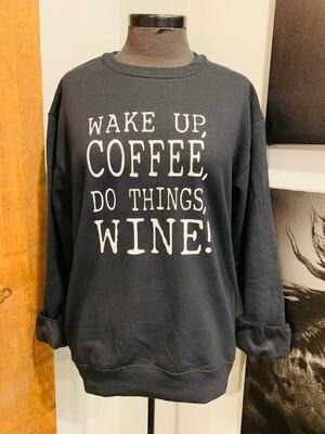 Sweatshirt - wake up, coffee, do things, WINE!