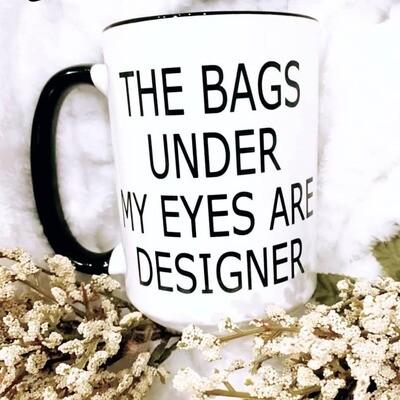 Mug - THE BAGS UNDER MY EYES ARE DESIGNER