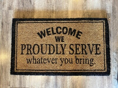 Welcome We Proudly Serve whatever you bring