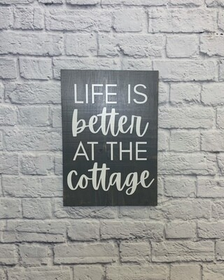 Life is Better at the Cottage - weathered grey stain