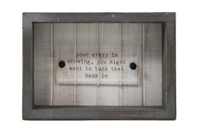 Wood Shadow Box with acrylic plaque - Your Crazy is Showing