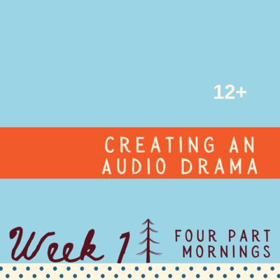 Creating an Audio Drama - Four Part - week one