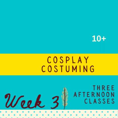 Cosplay Costuming - Three Part - week three