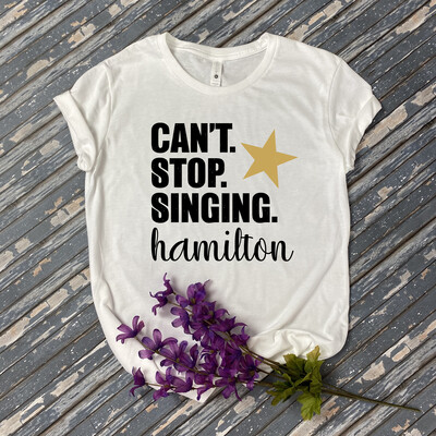 Can't Stop Singing Hamilton T-Shirt