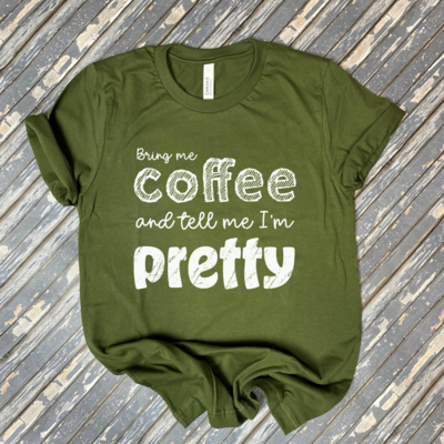 Bring Me Coffee and Tell Me I'm Pretty Graphic Tee