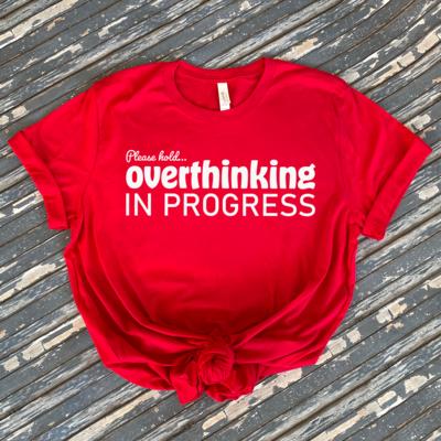 Overthinking In Progress Tee