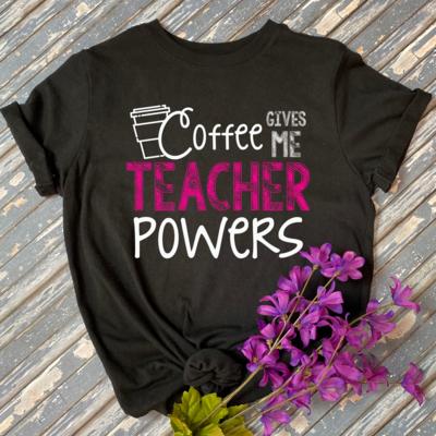 Coffee Gives Me Teacher Powers Tee