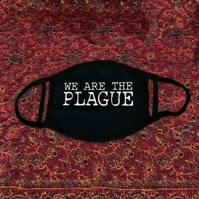 We Are The Plague - Face Mask