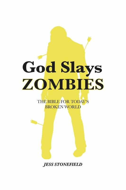 God Slays Zombies: The Bible for Today's Broken World
