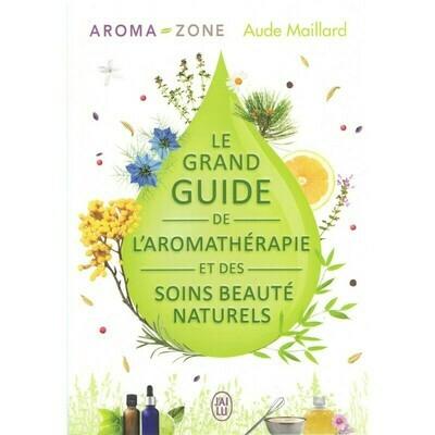 Le grand guide de l'aromathérapie et des soins beauté naturel