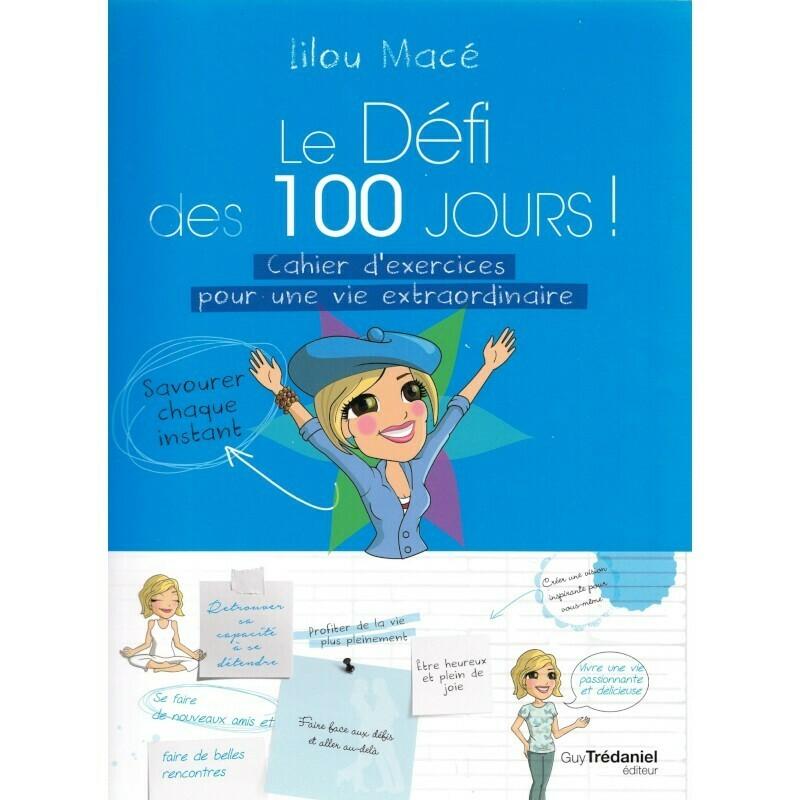 Le défi des 100 jours! Cahier d'exercices pour une vie extraordinaire