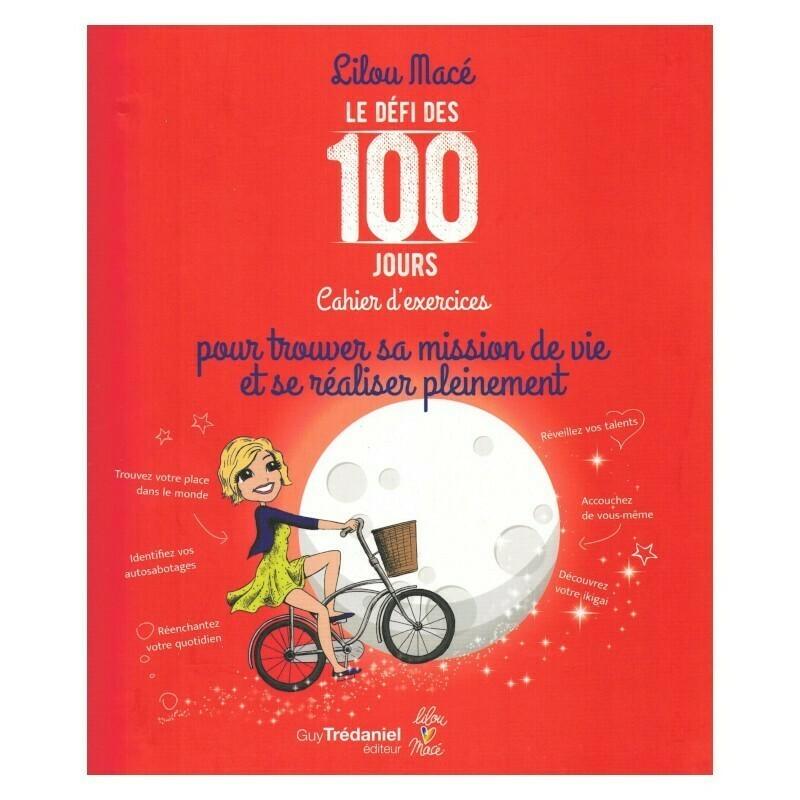 Le défi des 100 jours - Cahier d'exercices pour trouver sa mission de vie et se réaliser pleinement