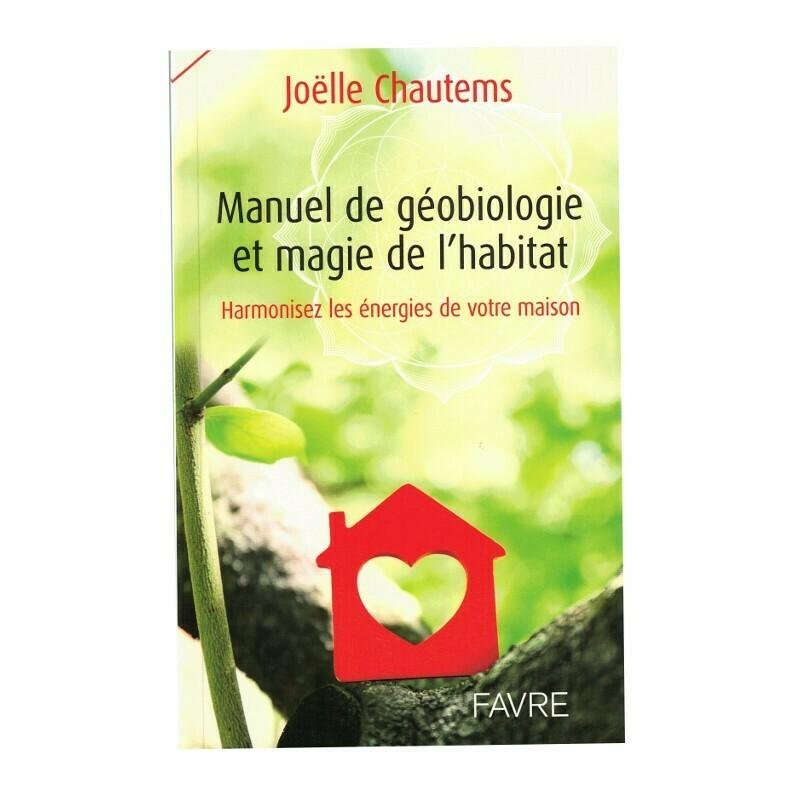 Manuel de géobiologie et magie de l'habitat
