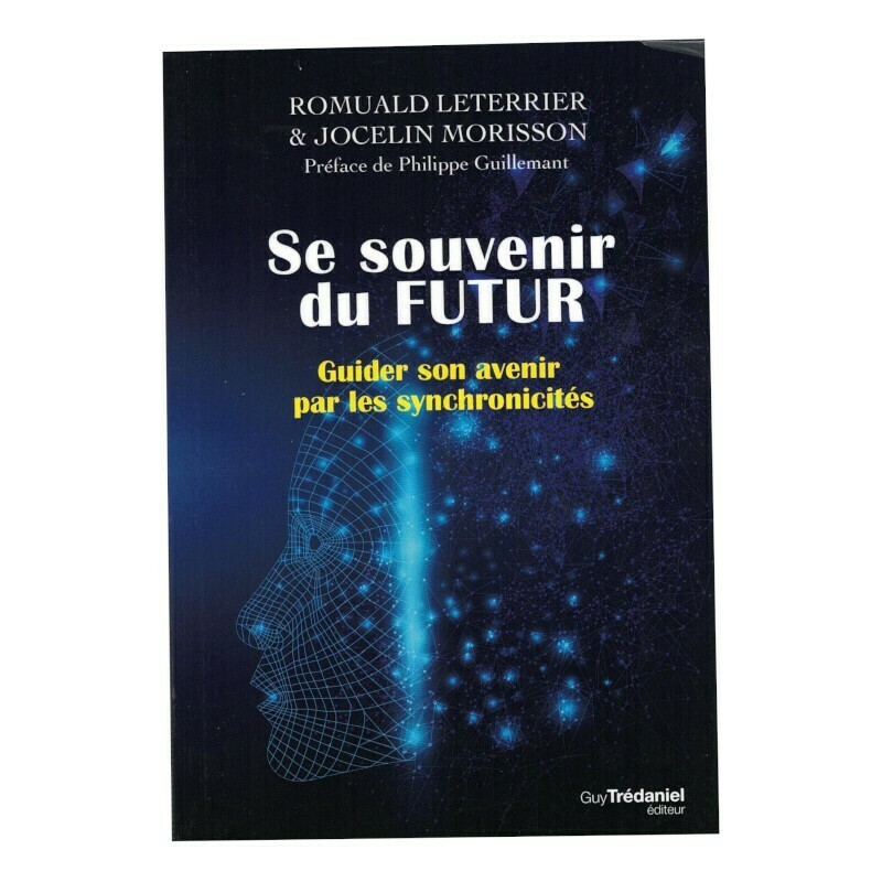 Se souvenir du futur - Guider son avenir par les synchronicités