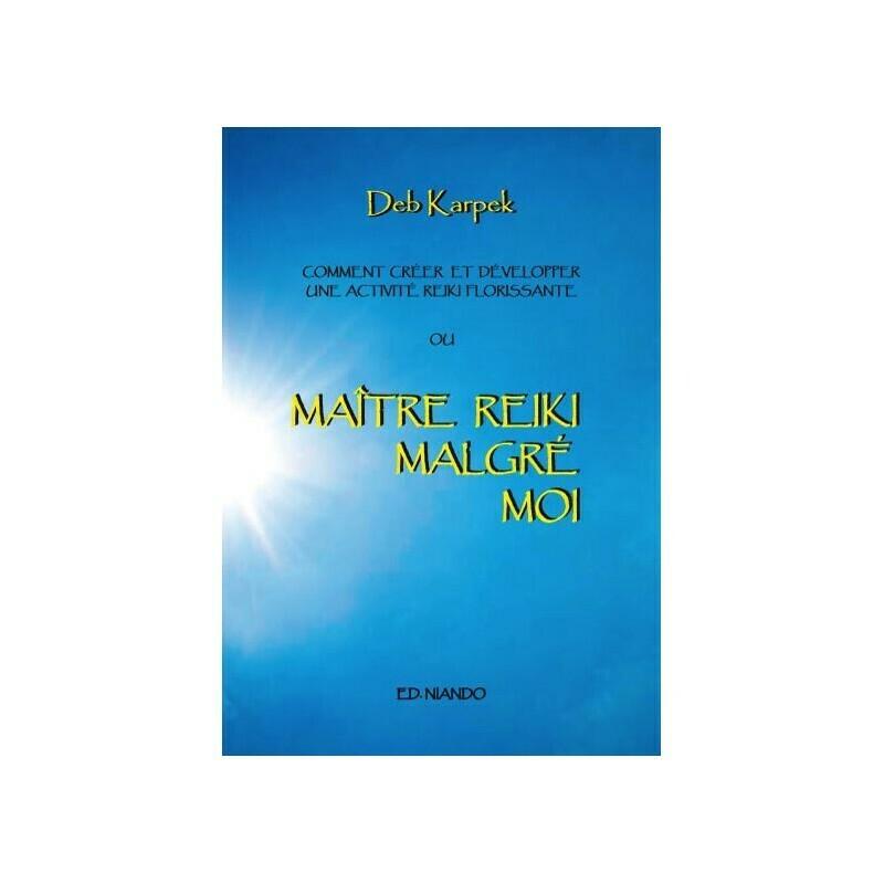 Maître Reiki malgré moi - Comment créer et développer une activité reiki florissante