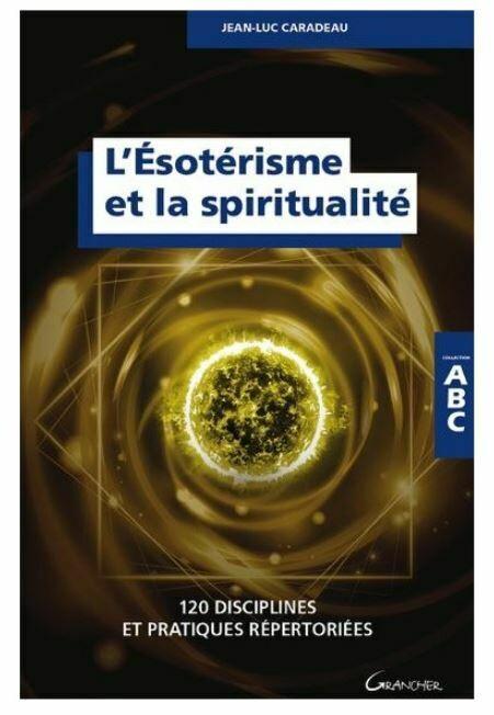 ABC de L'ésotérisme et la spiritualité - 120 disciplines et pratiques répertoriées