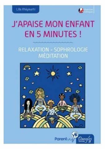 J'apaise mon enfant en cinq minutes ! Relaxation - Sophrologie - Méditation