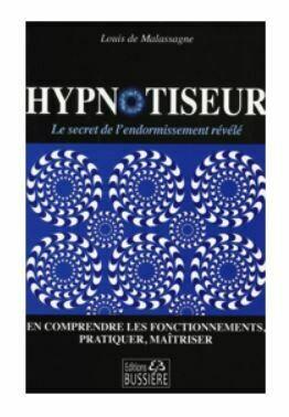 Hypnotiseur - Le secret de l'endormissement révélé - En comprendre les fonctionnements, pratiquer, maîtriser