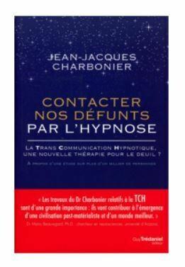 Contacter nos défunts par l'hypnose - La Trans Communication Hypnotique, une nouvelle thérapie pour le deuil
