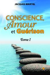Conscience, Amour et Guérison Tome 1