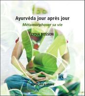 Ayurveda jour après jour - Métamorphoser sa vie