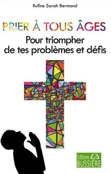 Prier à tous âges - Pour triompher de tes problèmes et défis