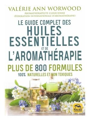 Le guide complet des huiles essentielles et de l'aromathérapie