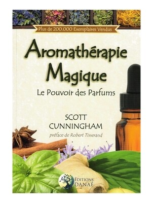 Aromathérapie Magique le pouvoir des parfums