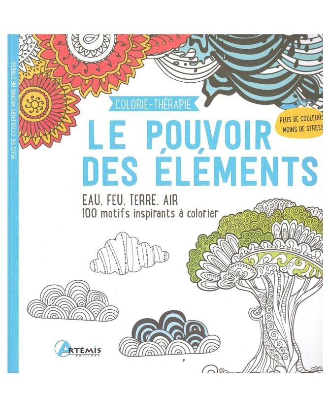 Le pouvoir des éléments eau, feu, terre, air 100 motifs inspirants à colorier