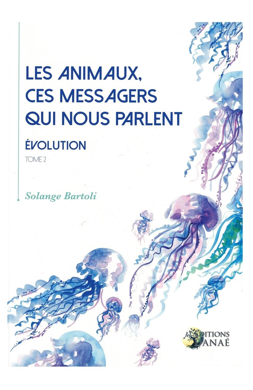 Les animaux, ces messagers qui nous parlent tome 2