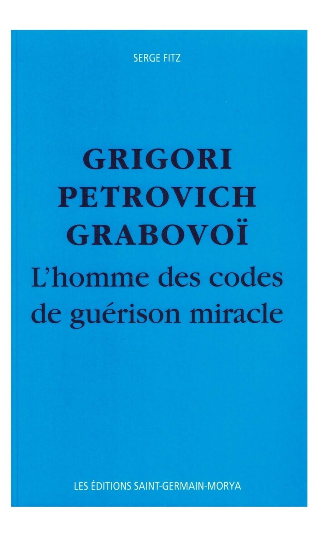 Grigori Petrovich Grabovoi L'homme des codes de guerison miracle