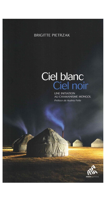 Ciel blanc Ciel noir une initiation au chamanisme mongol