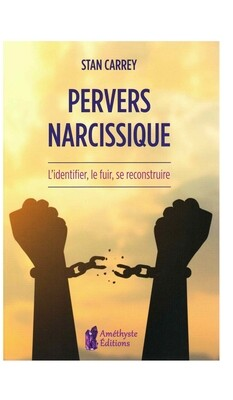 Pervers narcissique, l'identifier, le fuir, se reconstruire